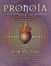 Pronoia Is the Antidote for Paranoia : How the Whole World Is Conspiring to...