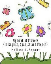 NEW My book of flowers: In English, Spanish, and French by Melissa L. Bryant