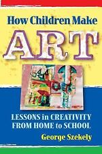 How Children Make Art: Lessons in Creativity from Home to School-ExLibrary