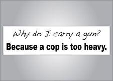 Pro Guns bumper sticker -Why do I carry a gun? cop too heavy -Pro NRA anti Obama