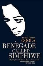 A Renegade Called Simphiwe: Being Rebel in South Africa, Gqola, Pumla, Good, Pap