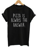 PIZZA IS ALWAYS THE ANSWER FUNNY SLOGAN UNISEX T-SHIRT
