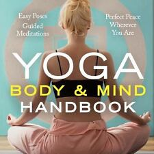 Yoga Body and Mind Handbook: Easy Poses, Guided Meditations, Perfect Peace Where