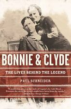 Bonnie And Clyde: The Lives Behind The Legend: By Paul Schneider