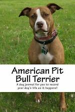American Pit Bull Terrier : A Dog Journal for You to Record Your Dog's Life.