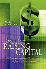 Secrets to Raising Capital : How to Get the Money You Need for Your Business...