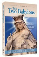 The Two Babylons : Or the Papal Worship Proved to Be the Worship of Nimrod...