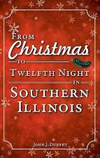 From Christmas to Twelfth Night in Southern Illinois [IL] [The History Press]