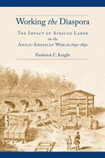 Working the Diaspora: The Impact of African Labor on the Anglo-American World, 1