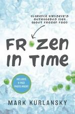 Frozen in Time: Clarence Birdseye's Outrageous Idea About Frozen Food - Goo