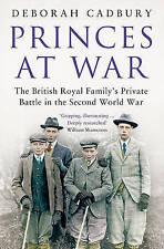 Cadbury, Deborah, Princes at War: The British Royal Family's Private Battle in t