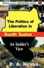The Politics of Liberation in South Sudan (Paperback or Softback)