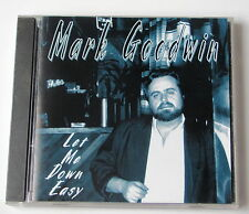 MARK GOODWIN...............LET ME DOWN EASY..........CD