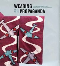 WEARING PROPAGANDA - TEXTILES ON THE HOME FRONT IN JAPAN,BRITAIN AND THE U.S.A.