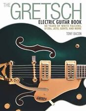 The Gretsch Electric Guitar Book: 60 Years of White Falcons, 6120s, Jets, Gents,