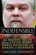 Indefensible: The Missing Truth about Steven Avery, Teresa Halbach, and Making a