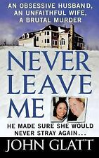 Never Leave Me : A True Story of Marriage, Deception, and Brutal Murder: By G...