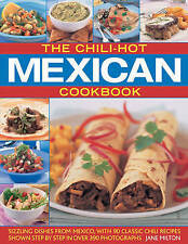 The Chili-hot Mexican Cookbook: Sizzling Dishes from Mexico, with 90 Classic Chili Recipes by Jane Milton (Paperback, 2009)