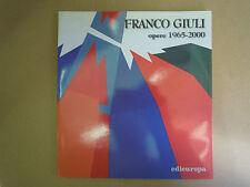 FRANCO GIULI. Opere 1965-2000.  Ancona  2000 - Edieuropa