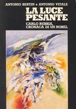 """LA LUCE PESANTE Carlo Rubbia, Cronaca di un Nobel""""A. Bertin Il Resto del Carlino"""