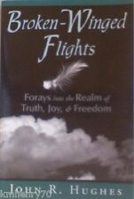 Broken-Winged Flights Forays Into the Realm of Truth John Hughes Signed