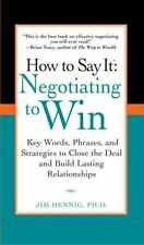 How to Say It: Negotiating to Win - Key Words, Phrases, and Strategies to Close