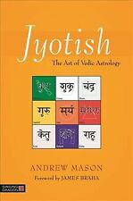Jyotish : The Art of Vedic Astrology, Paperback by Mason, Andrew; Braha, Jame...