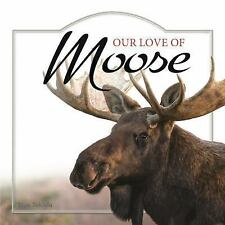 Our Love of Moose [Our Love of Wildlife]