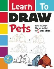Learn To Draw Pets: How to Draw like an Artist in 5 Easy Steps!, for Young Reade
