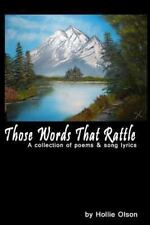 Those Words That Rattle - a Collection of Poems, Song Lyrics by Hollie Olson...