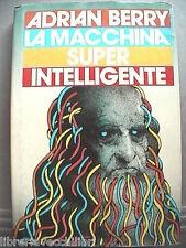 LA MACCHINA SUPER INTELLIGENTE Adrian Berry Scienza Informatica Tecnica Computer