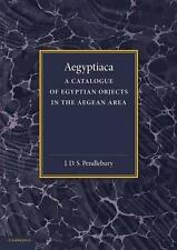 Aegyptiaca: A Catalogue of Egyptian Objects in the Aegean Area, Pendlebury, J. D