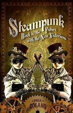 Steampunk: Back to the Future with the New Victorians, Roland, Paul