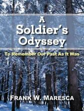 A Soldier's Odyssey: To Remember Our Past As It Was: By Frank W. Maresca