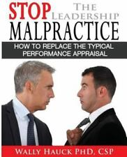 Stop the Leadership Malpractice: How to Replace the Typical Performance Appraisa