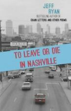 To Leave or Die in Nashville : Poems from a New England Boy in the South by...