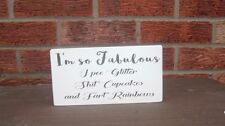 shabby vintage chic I'm so fabulous I pee glitter, cupcakes rainbows fun sign