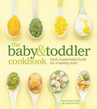 The Baby and Toddler Cookbook : Fresh, Homemade Foods for a Healthy Start by...