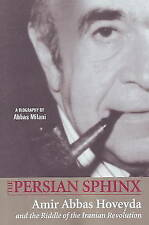 The Persian Sphinx: Amir Abbas Hoveyda and the Riddle of the Iranian...