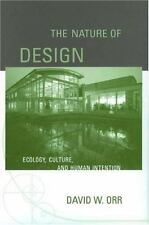 The Nature of Design : Ecology, Culture, and Human Intention by David W. Orr...
