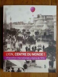 Lyon, centre du Monde ! (Expo internationale 1914) Musée Gadagne, ed. Fage 2013