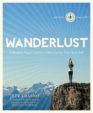 NEW Wanderlust: a Modern Yogi's Guide to Discovering Your Best S by Jeff Krasno