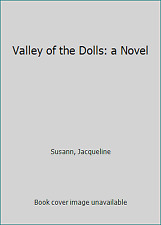 Valley of the Dolls: a Novel by Susann, Jacqueline