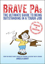 Brave PAs: The Ultimate guide to being outstanding in a tough job - Angela Garry