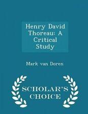 Henry David Thoreau Critical Study - Scholar's Choice Edition by Doren Mark Van
