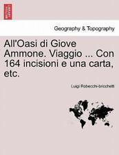 All'oasi Di Giove Ammone. Viaggio ... Con 164 Incisioni E Una Carta, Etc. (Paper