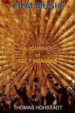 Film Music : A Journey of Felt Meaning by Thomas Hohstadt (2016, Paperback)