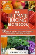 Weight Loss Recipes: The Ultimate Juicing Recipe Book by Orlando Scott, Ash...