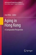 Aging in Hong Kong : A Comparative Perspective 5 (2014, Paperback)