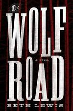 Amazing Apocalyptic Thriller! The Wolf Road: A Novel by Beth Lewis